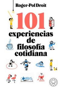 101 experiencias de filosofia cotidiana - Roger-Pol Droit