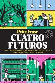 CUATRO FUTUROS - ECOLOGIA, ROBOTICA, TRABAJO Y LUCHA DE CLASES PARA DESPUES DEL CAPITALISMO