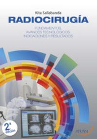 RADIOCIRUGIA - FUNDAMENTOS, AVANCES TECNOLOGICOS, INDICACIONES Y RESULTADOS