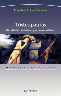 Tristes Patrias - Mas Alla Del Patriotismo Y El Cosmopolitismo - Francisco Colom Gonzalez