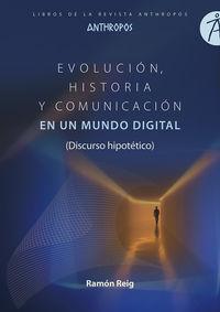 Evolucion, Historia Y Comunicacion En Un Mundo Digital - Ramon Reig