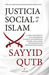 (2 ED) JUSTICIA SOCIAL EN EL ISLAM - LA OBRA FUNDAMENTAL EN EL PENSAMIENTO ISLAMICO CONTEMPORANEO Y PIEDRA ANGULAR DEL MOVIMIENTO DE LOS HERMANOS MUSULMANES
