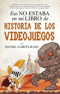 Eso No Estaba En Mi Libro De Historia De Los Videojuegos - Daniel Garcia Raso