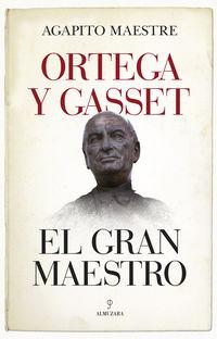 Ortega Y Gasset, El Gran Maestro - Agapito Maestre