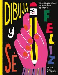 Dibuja Y Se Feliz - Ejercicios Artisticos Para Un Chute De Alegria - Tim Shaw / Cachetejack