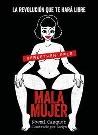 Mala Mujer - La Revolucion Que Te Hara Libre - Noemi Casquet / Andyn