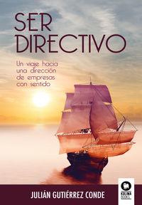 SER DIRECTIVO - UN VIAJE HACIA UNA DIRECCION DE EMPRESAS CON SENTIDO