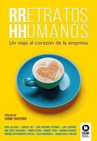 RRETRATOS HHUMANOS - UN VIAJE AL CORAZON DE LA EMPRESA - RETRATOS HUMANOS