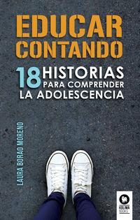 EDUCAR CONTANDO - 18 HISTORIAS PARA COMPRENDER LA ADOLESCENCIA