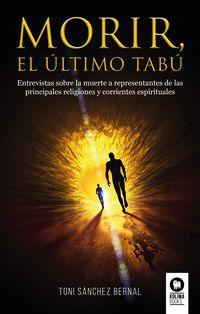 MORIR, EL ULTIMO TABU - ENTREVISTAS SOBRE LA MUERTE A REPRESENTANTES DE LAS PRINCIPALES RELIGIONES Y CORRIENTES ESPITIRUALES