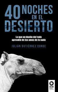 40 NOCHES DEL DESIERTO - LO QUE UN DUEÑO DEL TODO APRENDIO DE LOS AMOS DE LA NADA