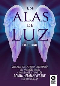 EN ALAS DE LUZ - LIBRO 1 - MENSAJES DE ESPERANZA E INSPIRACION DEL ARCANGEL MIGUEL