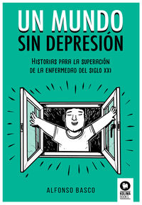 MUNDO SIN DEPRESION, UN - HISTORIAS PARA LA SUPERACION DE LA ENFERMEDAD DEL SIGLO XXI