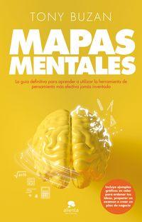 MAPAS MENTALES - LA GUIA DEFINITIVA PARA APRENDER A UTILIZAR Y SACAR EL MAXIMO PARTIDO A LA HERRAMIENTA DE PENSAMIENTO MAS IMPORTANTE JAMAS INVENTADA