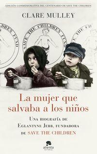 MUJER QUE SALVABA A LOS NIÑOS, LA - UNA BIOGRAFIA DE EGLANTYNE JEBB, FUNDADORA DE SAVE THE CHILDREN