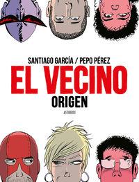 Vecino, El - Origen - Pepo Perez / Santiago Garcia