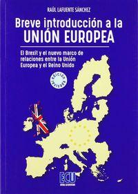 BREVE INTRODUCCION A LA UNION EUROPEA - EL BREXIT Y EL NUEVO MARCO DE RELACIONES ENTRE EL REINO UNIDO Y LA UNION EUROPEA