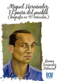 MIGUEL HERNANDEZ - EL POETA DEL PUEBLO (BIOGRAFIA EN 40 ARTICULOS)