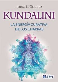 KUNDALINI - LA ENERGIA CURATIVA DE LOS CHAKRAS