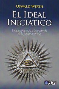 IDEAL INICIATICO, EL - UNA INTRODUCCION A LOS MISTERIOS DE LA FRANCMASONERIA