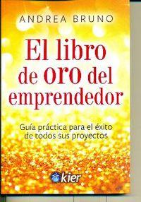 LIBRO DE ORO DEL EMPRENDEDOR, EL - GUIA PRACTICA PARA EL EXITO DE TODOS SUS PROYECTOS