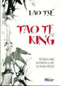 TAO TE KING - EL LIBRO DEL SENDERO Y LA LINEA RECTA