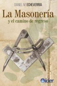 MASONERIA Y EL CAMINO DE REGRESO, LA