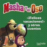 Masha Y El Oso - Felices Vacaciones Y Otros Cuentos - O. Kuzovkov