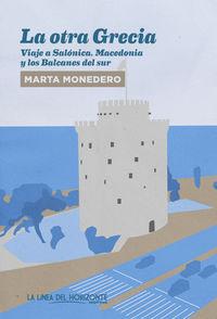 Otra Grecia, La - Viaje A Salonica, Macedonia Y Los Balcanes Del Sur - Marta Monedero Ribas