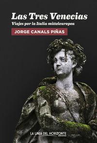 Tres Venecias, Las - Viajes Por La Italia Mitteleuropea - Jorge Canals Piñas