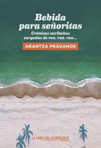 BEBIDA PARA SEÑORITAS - CRONICAS CARIBEÑAS CARGADAS DE RON, RON, RON...