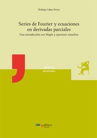 SERIES DE FOURIER Y ECUACIONES EN DERIVADAS PARCIALES - UNA INTRODUCCION CON MAPLE Y EJERCICIOS RESUELTOS