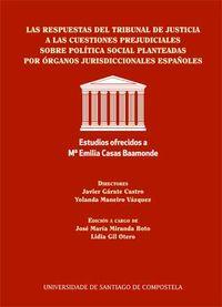 LAS RESPUESTAS DEL TRIBUNAL DE JUSTICIA A LAS CUESTIONES PREJUDICIALES SOBRE POLITICA SOCIAL PLANTEADAS POR ORGANOS JURISDICCIONALES ESPAÑOLES - ESTUDIOS OFRECIDOS A Mª. EMILIA CASAS BAHAMONDE