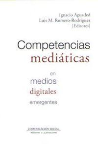 Competencias Mediaticas En Medios Digitales Emergentes - Ignacio Aguaded (ed. ) / Luis M. Romero-Rodriguez (ed. )