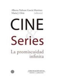 Cine Y Series - La Promiscuidad Infinita - Alberto Nahum Garcia Mertinez (ed. ) / Maria J. Ortiz (ed, )