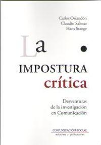 Impostura Critica, La - Desventuras De La Investigacion En La Comunicacion - Carlos Ossandon / Claudio Salinas / Hans Stange