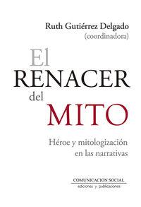 Renacer Del Mito, El - Heroe Y Mitologizacion En Las Narrativas - Ruth Gutierrez Delgado / John Durham Peters / [ET AL. ]