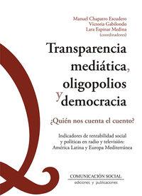 TRANSPARENCIA MEDIATICA, OLIGOPOLIOS Y DEMOCRACIA - ¿QUIEN NOS CUENTA EL CUENTO? INDICADORES DE RENTABILIDAD SOCIAL Y POLITICAS EN RADIO Y TELEVISION: AMERICA LATINA Y EUROPA MEDITERRANEA