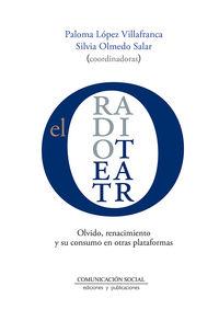 RADIOTEATRO, EL - OLVIDO, RENACIMIENTO Y SU CONSUMO EN OTRAS PLATAFORMAS