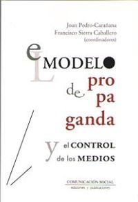 El modelo de propaganda y el control de los medios - Francisco Sierra Caballero / Joan Pedro-Carañana