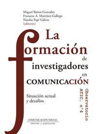 FORMACION DE INVESTIGADORES EN COMUNICACION, LA - SITUACION ACTUAL Y DESAFIOS