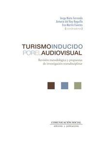 TURISMO INDUCIDO POR EL AUDIOVISUAL - REVISION METODOLOGICA Y PROPUESTAS DE INVESTIGACION TRANSDISCIPLINAR