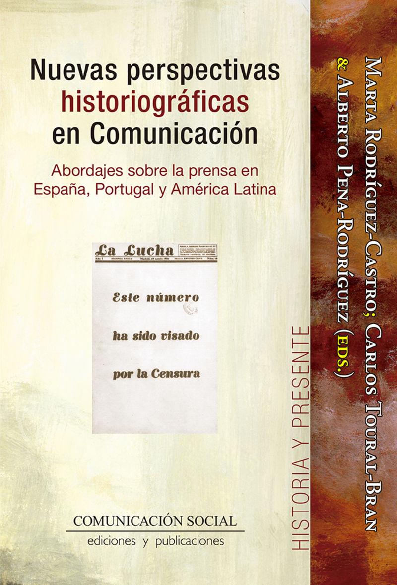 NUEVAS PERSPECTIVAS HISTORIOGRAFICAS EN COMUNICACION - ABORDAJES SOBRE LA PRENSA EN ESPAÑA, PORTUGAL Y AMERICA LATINA