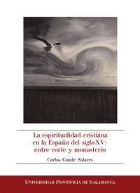 ESPIRITUALIDAD CRISTIANA EN LA ESPAÑA DEL SIGLO XV, LA - ENTRE CORTE Y MONASTERIO