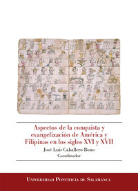 ASPECTOS DE LA CONQUISTA Y EVANGELIZACION DE AMERICA Y FILIPINAS EN LOS SIGLOS XVI Y XVII
