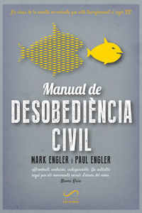 MANUAL DE DESOBEDIENCIA CIVIL - LES CLAUS DE LA REVOLTA NO-VIOLENTA QUE ESTA TRANSFORMANT EL SEGLE XXI