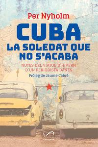 CUBA, LA SOLEDAT QUE NO S'ACABA - NOTES DEL VIATGE D'HIVERN D'UN PERIODISTA DANES