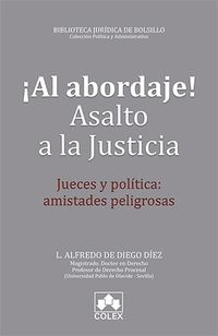 ¡AL ABORDAJE! ASALTO A LA JUSTICIA - JUECES Y POLITICA: AMISTADES PELIGROSAS