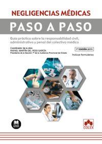 NEGLIGENCIAS MEDICAS - PASO A PASO - GUIA PRACTICA SOBRE LA RESPONSABILIDAD CIVIL, ADMINISTRATIVA Y PENAL DEL COLECTIVO MEDICO (CONTIENE FORMULARIOS)
