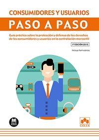 CONSUMIDORES Y USUARIOS - PASO A PASO - GUIA PRACTICA SOBRE LA PROTECCION Y DEFENSA DE LOS DERECHOS DE LOS CONSUMIDORES Y USUARIOS EN LA CONTRATACION MERCANTIL (INCLUYE FORMULARIOS)